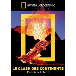 NATIONAL GEOGRAPHIC - LE CLASH DES CONTINENTS (L'AVENIR DE LA TERRE)