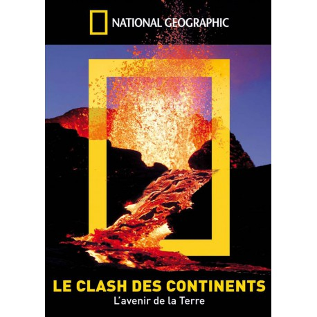 NATIONAL GEOGRAPHIC - LE CLASH DES CONTINENTS (L'AVENIR DE LA TERRE)