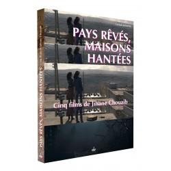 PAYS REVES - MAISONS HANTEES - 5 FILMS DE JIHANE CHOUAIB